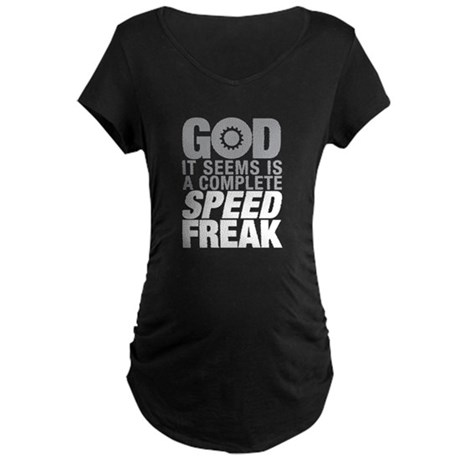 God is a speed freak Maternity Dark T-Shirt
