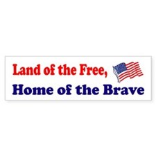 Land of the Free, Home of the Brave Bumper Sticker