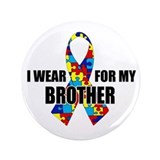 "Autism Ribbon for My Brother - 3.5"" Button"