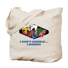 I Don't Gamble...I Donate Tote Bag