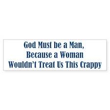God Must Be A Man Because Bumper Sticker