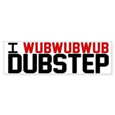 I WubWubWub Dubstep Bumper Sticker