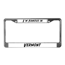 Famous in Vermont License Plate Frame
