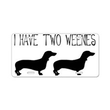 I Have Two Weenies Aluminum License Plate