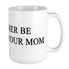 rather climb ur mom Mug