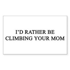 rather climb ur mom Rectangle Decal