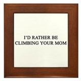 rather climb ur mom Framed Tile