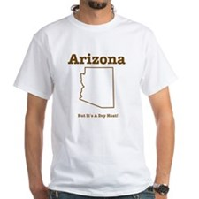 Arizona: But It's A Dry Heat Shirt
