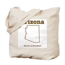 Arizona: But It's A Dry Heat Tote Bag