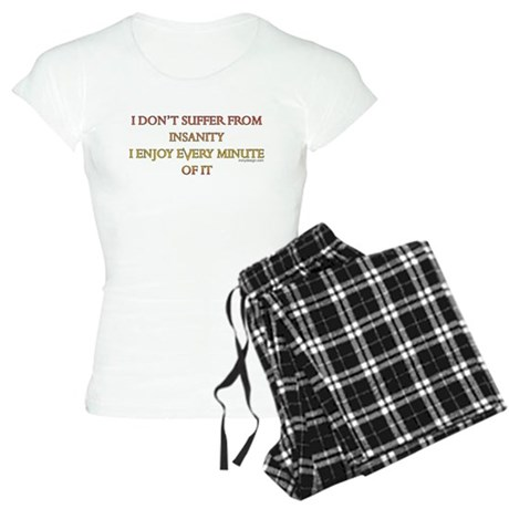 I don't suffer from insanity. Women's Light Pajama