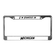 Famous in Michigan License Plate Frame