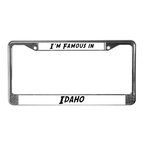 Famous in Idaho License Plate Frame