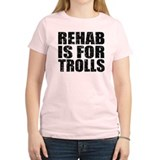 Rehab is for Trolls T-Shirt