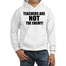 TEACHERS ARE NOT THE ENEMY! Hoodie