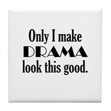 I Make Drama Look Good Tile Coaster