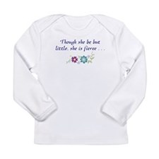Though She Be But LIttle . . Long Sleeve Infant T-