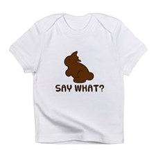Say What Infant T-Shirt