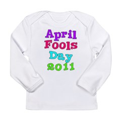 2011 April Fool's Day Long Sleeve Infant T-Shirt