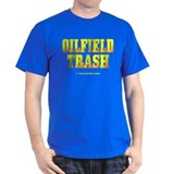 Oil Field Trash T-Shirt,Oil Rigs,Gas,Gold