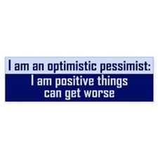 Optimistic Pessimist Bumper Sticker