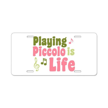Playing Piccolo is Life Aluminum License Plate