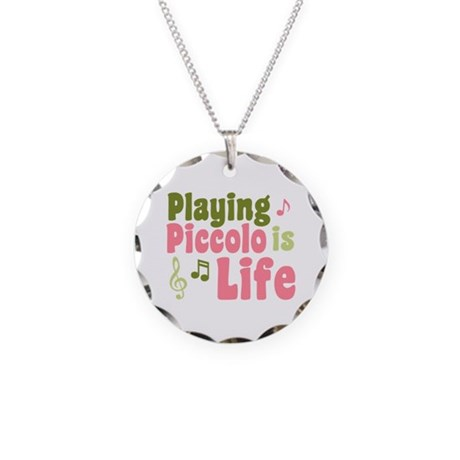 Playing Piccolo is Life Necklace Circle Charm