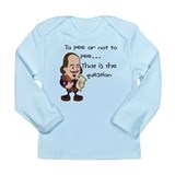 TO PEE OR NOT TO PEE Long Sleeve Infant T-Shirt