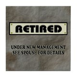 Retired, Under New Management Tile Coaster