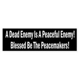 A Dead Enemy Is A Peaceful Enemy Bumper Sticker