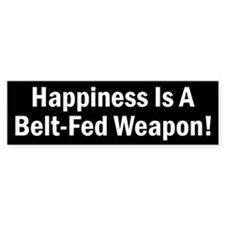 Happiness is a Belt-Fed Weapon Bumper Sticker