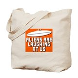 ALIENS ARE LAUGHING AT US Tote Bag