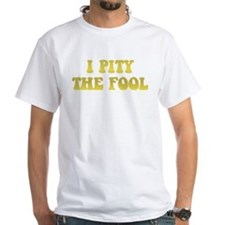 I Pity the Fool Shirt