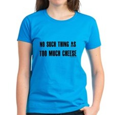 No such thing as too much cheese Tee