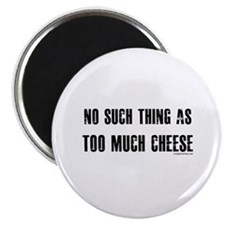 "No such thing as too much cheese 2.25"" Magnet (10"
