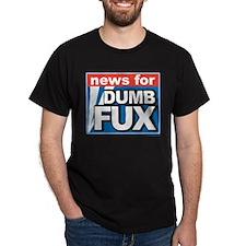 NEWS FOR DUMB FUX T-Shirt