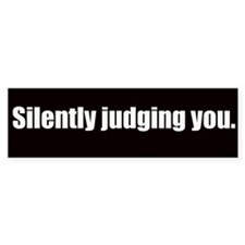 Silently judging you (Bumper Sticker)