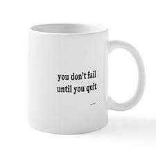 You Don't Fail Until You Quit Mug