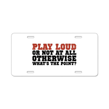 Play Loud Aluminum License Plate