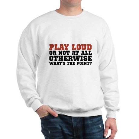 Play Loud Sweatshirt