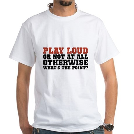 Play Loud White T-Shirt