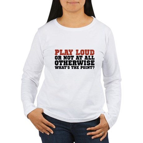 Play Loud Women's Long Sleeve T-Shirt