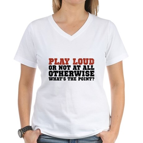 Play Loud Women's V-Neck T-Shirt