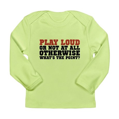 Play Loud Long Sleeve Infant T-Shirt