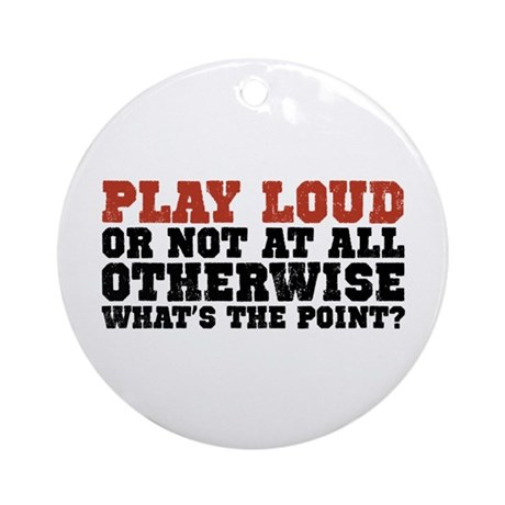 Play Loud Ornament (Round)