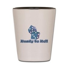 Ready to Roll Shot Glass