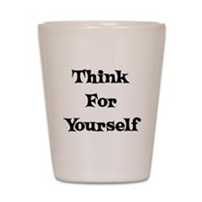 Think For Yourself Shot Glass