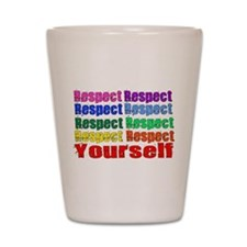 Respect Yourself Shot Glass