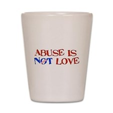 Abuse Is Not Love Shot Glass