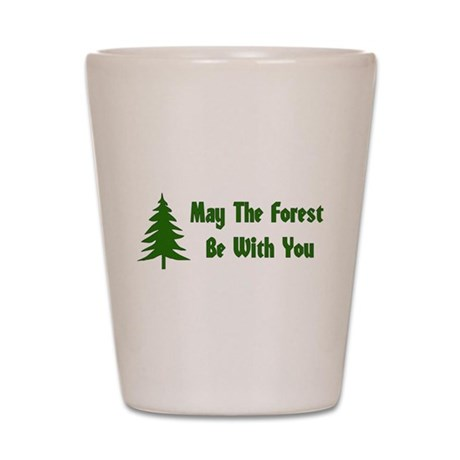 May The Forest Be With You Shot Glass