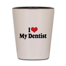 I Love My Dentist Shot Glass